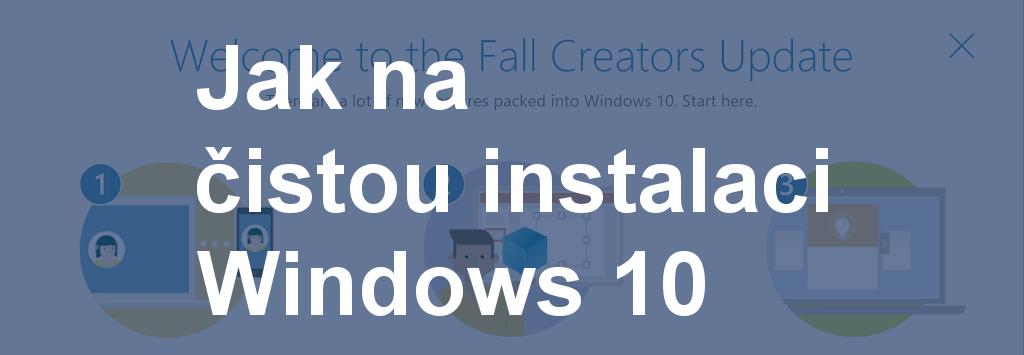Jak na čistou instalaci Windows 10